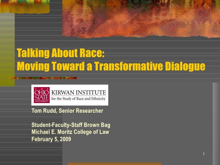 Talking About Race:  Moving Toward a Transformative Dialogue Tom Rudd, Senior Researcher Student-Faculty-Staff Brown Bag M...