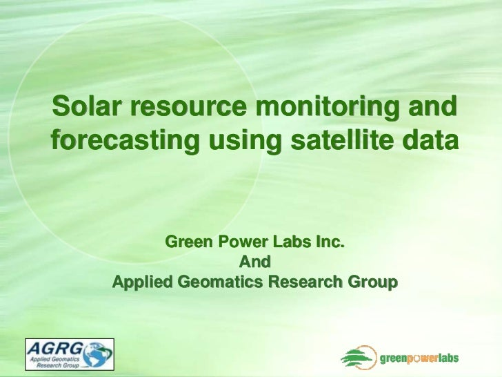 Solar resource monitoring and forecasting using satellite data             Green Power Labs Inc.                   And    ...
