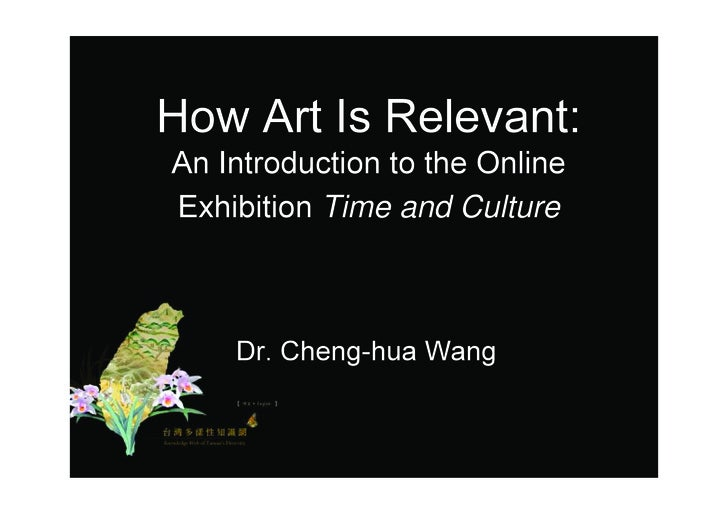 How Art Is Relevant: An Introduction to the Online Exhibition Time and Culture        Dr. Cheng-hua Wang