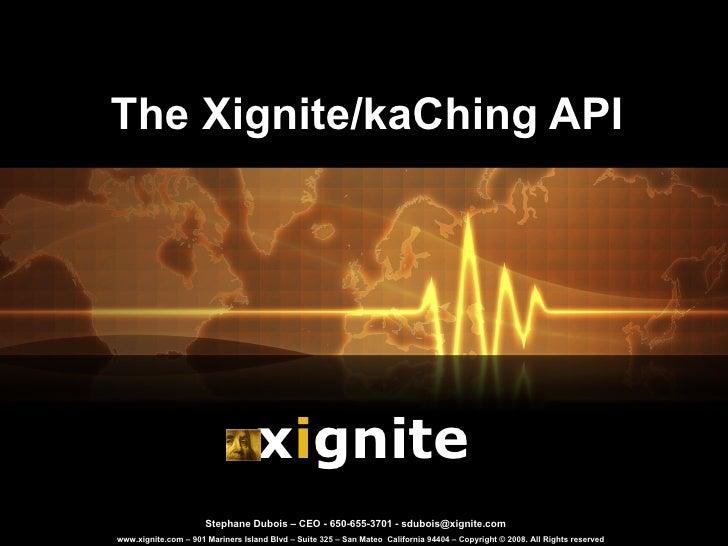 The Xignite/kaChing API x i gnite   www.xignite.com – 901 Mariners Island Blvd – Suite 325 – San Mateo  California 94404 –...