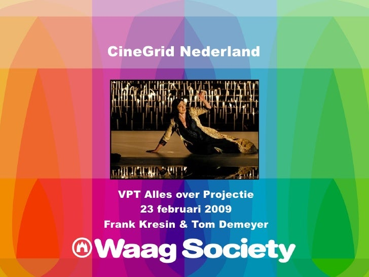 CineGrid Nederland VPT Alles over Projectie 23 februari 2009 Frank Kresin & Tom Demeyer