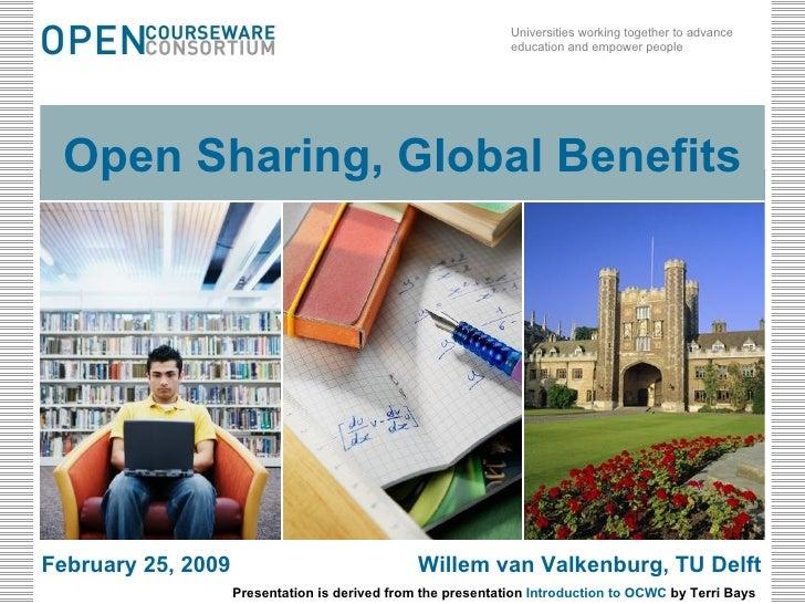 Open Sharing, Global Benefits February 25, 2009 Willem van Valkenburg, TU Delft Presentation is derived from the presentat...