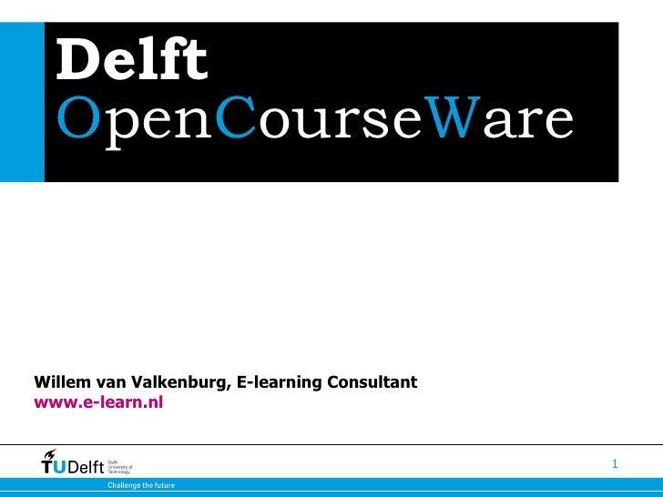 Delft  O pen C ourse W are Willem van Valkenburg, E-learning Consultant www.e-learn.nl