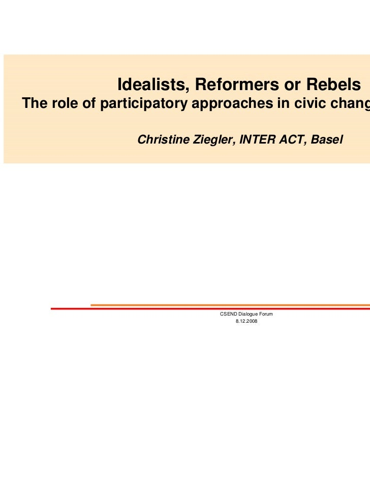 Idealists, Reformers or RebelsThe role of participatory approaches in civic change processes                Christine Zieg...