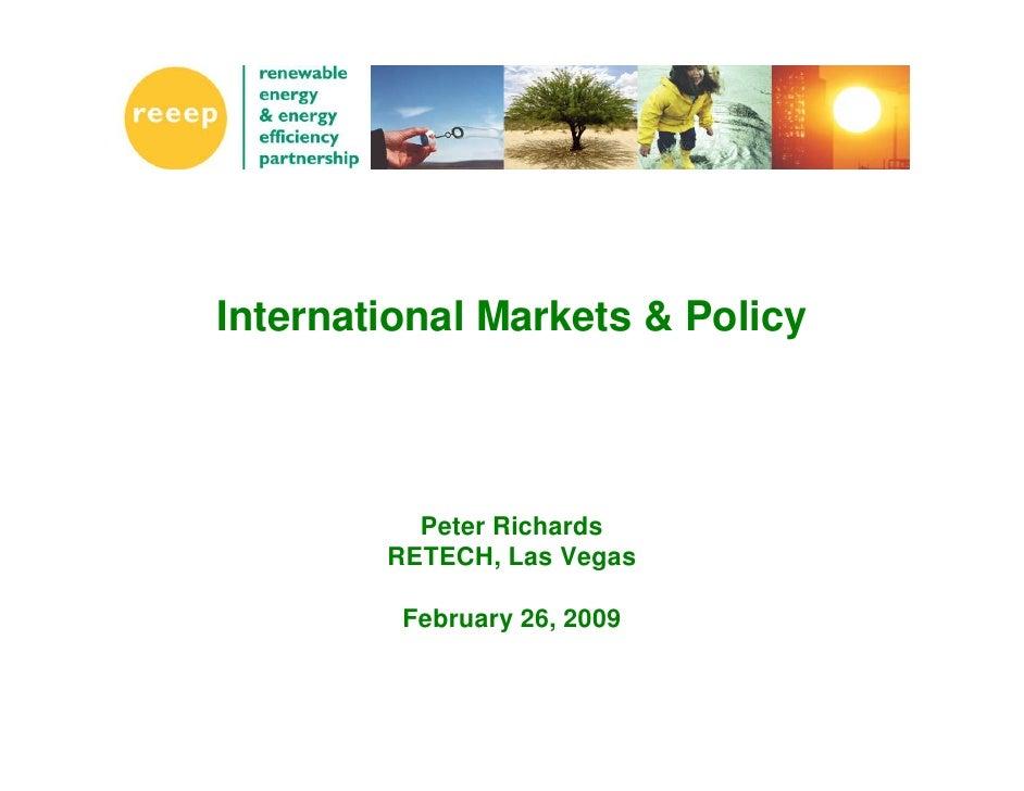 International Markets & Policy              Peter Richards         RETECH, Las Vegas           February 26, 2009