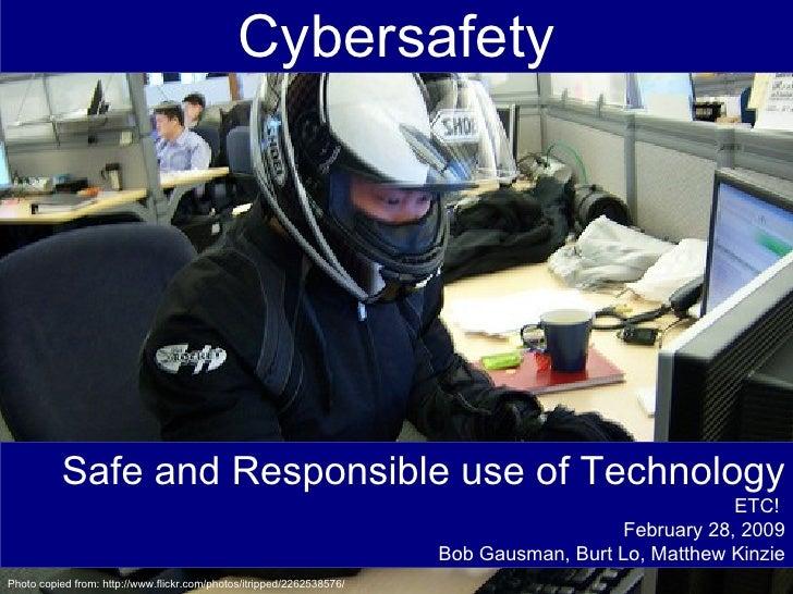 Cybersafety Safe and Responsible use of Technology ETC!  February 28, 2009 Bob Gausman, Burt Lo, Matthew Kinzie Photo copi...