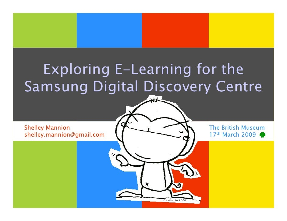 Exploring E-Learning for the Samsung Digital Discovery Centre  Shelley Mannion                               The British M...