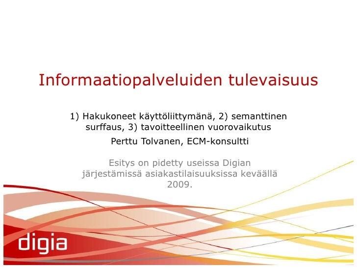Informaatiopalveluiden tulevaisuus<br />1) Hakukoneet käyttöliittymänä, 2) semanttinen surffaus, 3) tavoitteellinen vuorov...