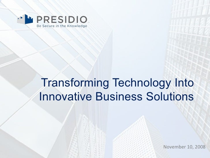 Transforming Technology Into Innovative Business Solutions November 10, 2008