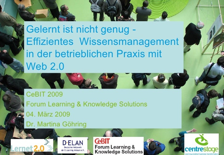 Gelernt ist nicht genug - Effizientes  Wissensmanagement in der betrieblichen Praxis mit Web 2.0 CeBIT 2009 Forum Learning...