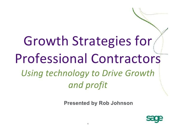 Growth Strategies forProfessional Contractors Using technology to Drive Growth            and profit           Presented b...