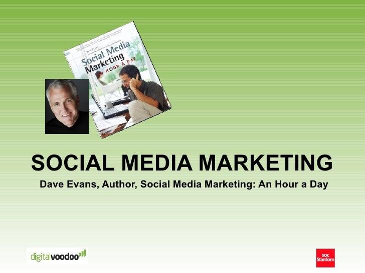 SOCIAL MEDIA MARKETING Dave Evans, Author, Social Media Marketing: An Hour a Day