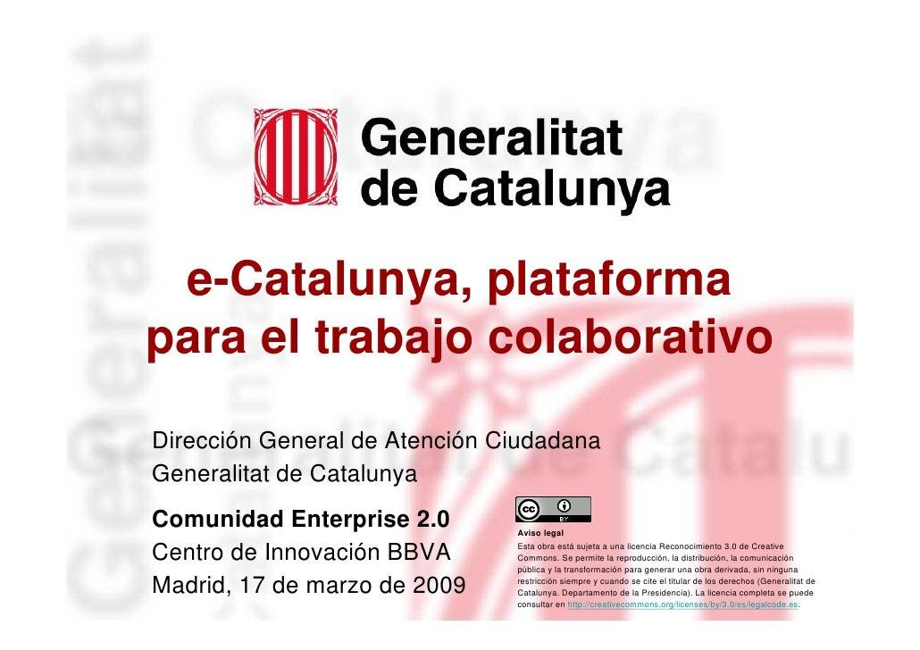 e-Catalunya, plataforma     para el trabajo colaborativo     Marta Continente     Directora general de Atención Ciudadana ...