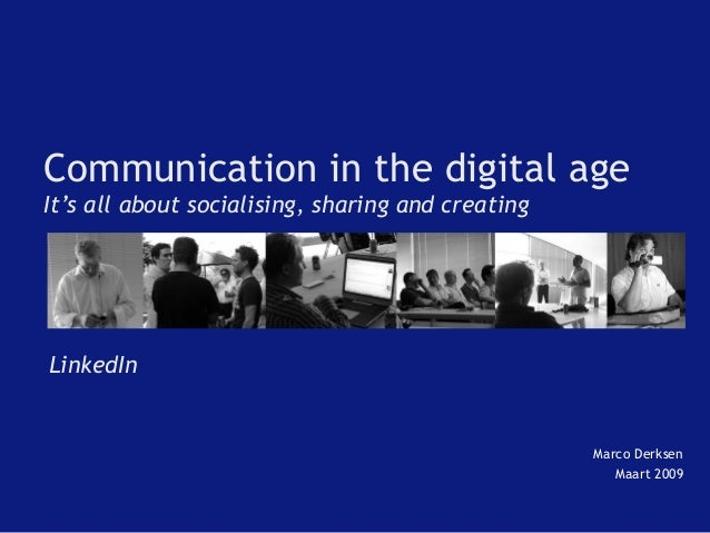 Communication in the digital age It's all about socialising, sharing and creating  LinkedIn  Marco Derksen Maart 2009