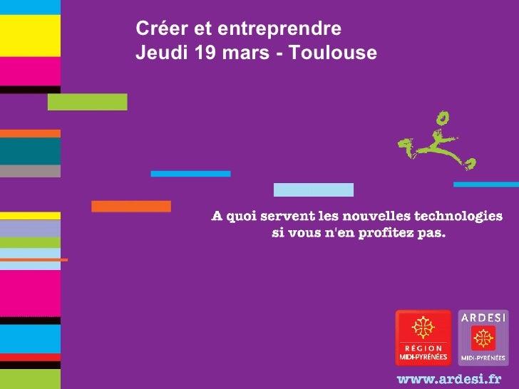 Créer et entreprendre Jeudi 19 mars - Toulouse