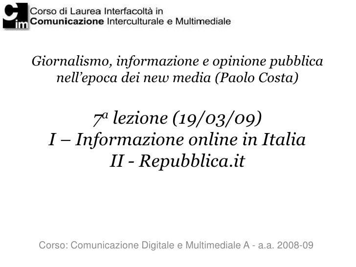 Giornalismo, informazione e opinione pubblica     nell'epoca dei new media (Paolo Costa)            7a lezione (19/03/09) ...