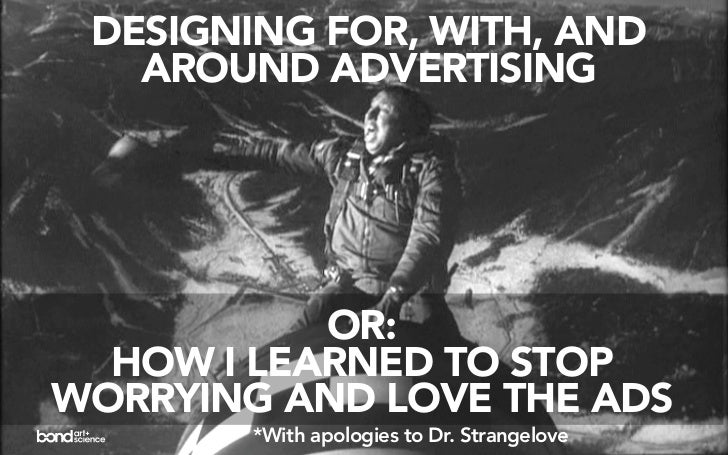 DESIGNING FOR, WITH, AND    AROUND ADVERTISING                OR:   HOW I LEARNED TO STOP WORRYING AND LOVE THE ADS       ...