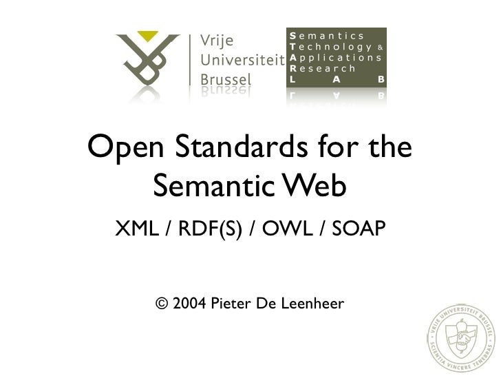 Open Standards for the    Semantic Web  XML / RDF(S) / OWL / SOAP       © 2004 Pieter De Leenheer