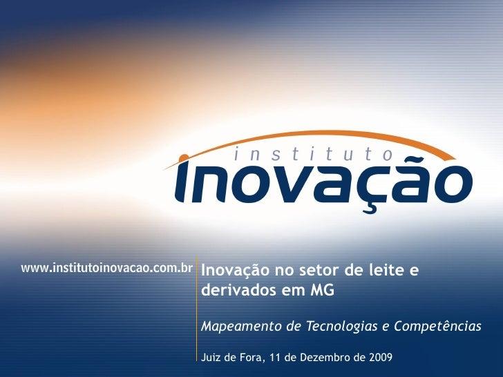 Inovação no setor de leite e derivados em MG Mapeamento de Tecnologias e Competências Juiz de Fora,  8 de Junho de 2009
