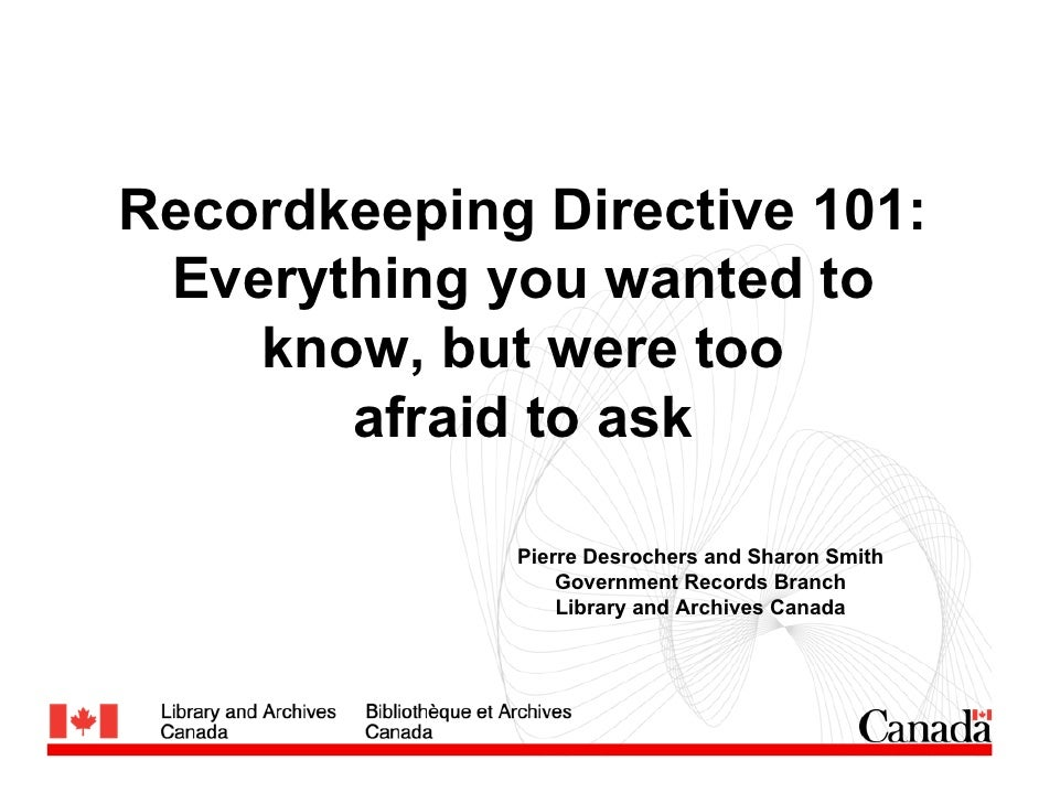 Recordkeeping Directive 101:  Everything you wanted to     know, but were too        afraid to ask               Pierre De...