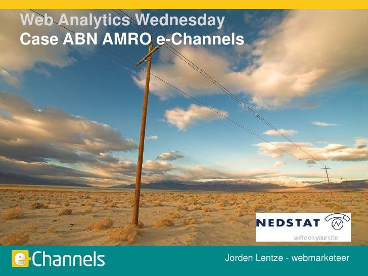 Web AnalyticsWednesday<br />Case ABN AMRO e-Channels<br />Jorden Lentze - webmarketeer<br />