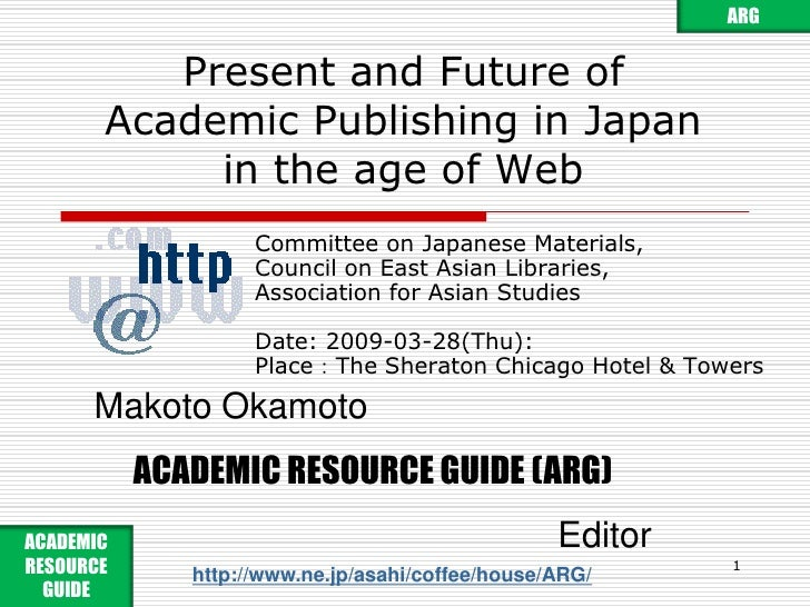 ARG<br />Present and Future ofAcademic Publishing in Japanin the age of Web<br />Committee on Japanese Materials,<br />Cou...