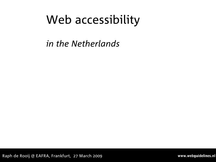 Web accessibility                     in the Netherlands     Raph de Rooij @ EAFRA, Frankfurt, 27 March 2009