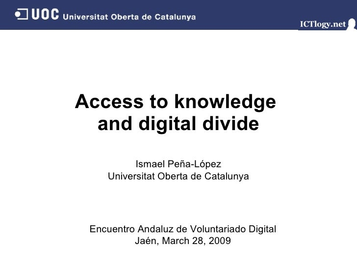 Access to knowledge  and digital divide Ismael Peña-López Universitat Oberta de Catalunya Encuentro Andaluz de Voluntariad...