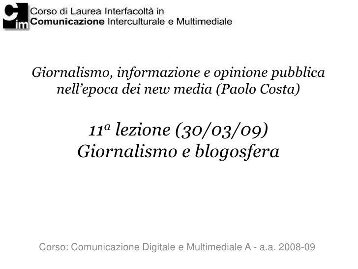 Giornalismo, informazione e opinione pubblica     nell'epoca dei new media (Paolo Costa)             11a lezione (30/03/09...