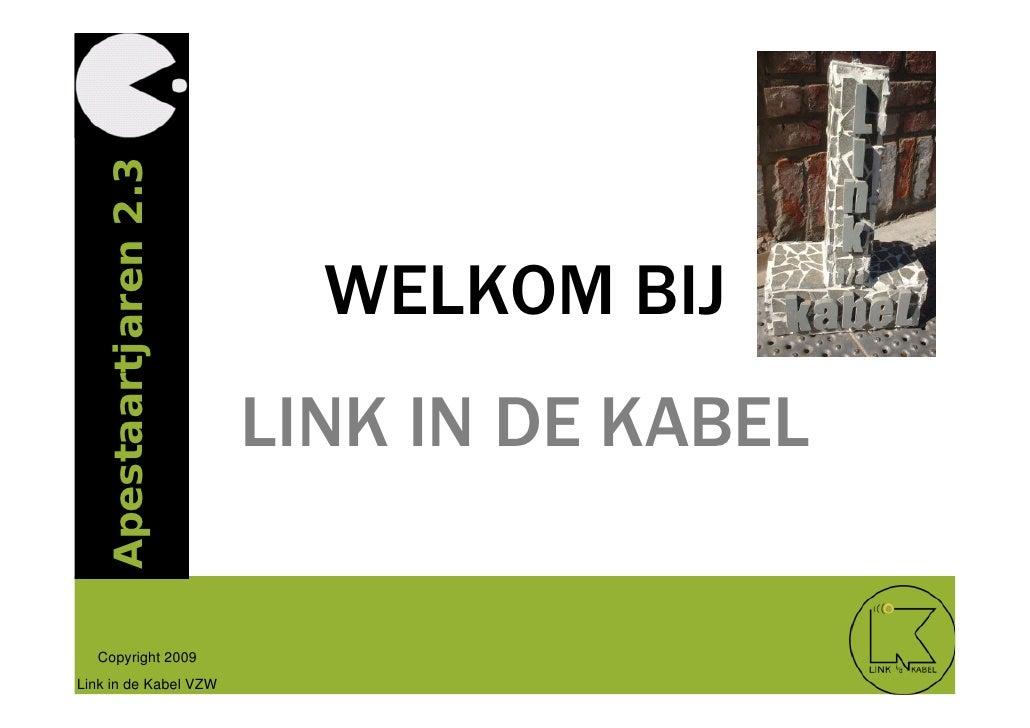 Apestaartjaren 2.3                               WELKOM BIJ                         LINK IN DE KABEL    Copyright 2009 Lin...