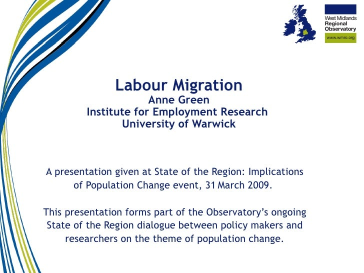 Labour Migration Anne Green Institute for Employment Research  University of Warwick A presentation given at State of the ...