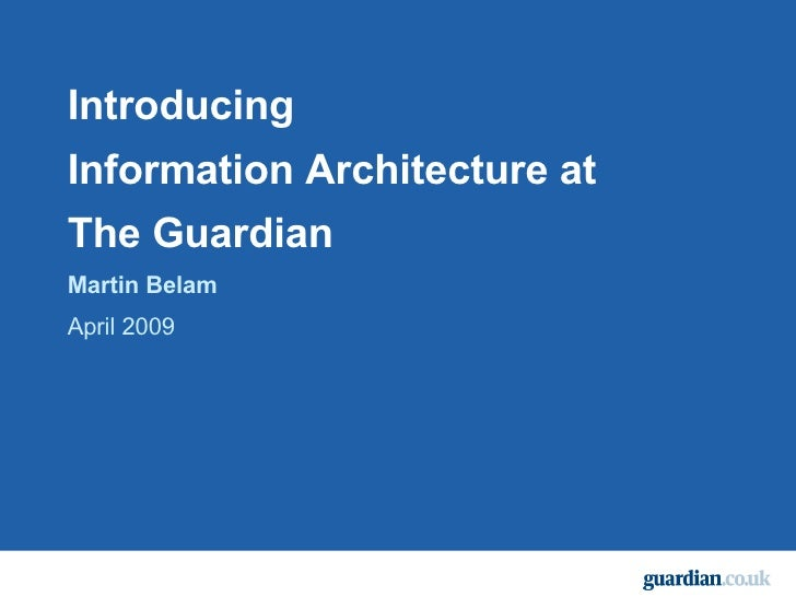 Introducing Information Architecture at  The Guardian Martin Belam April 2009