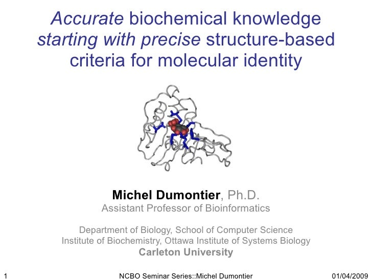 Accurate  biochemical knowledge  starting with precise  structure-based criteria for molecular identity Michel Dumontier ,...