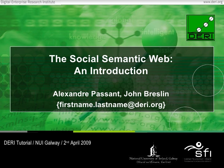 The Social Semantic Web: An Introduction Alexandre Passant, John Breslin {firstname.lastname@deri.org} DERI Tutorial / NUI...