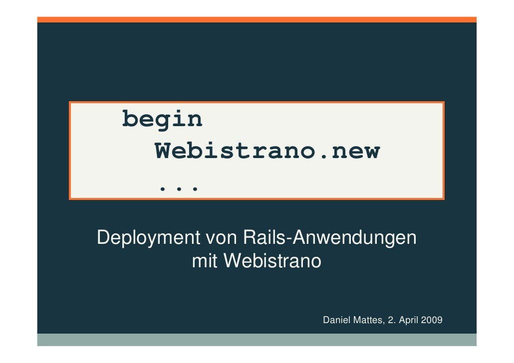 begin     Webistrano.new     ... Deployment von Rails-Anwendungen          mit Webistrano                        Daniel Ma...