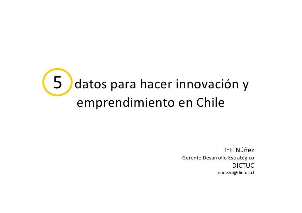5 datosparahacerinnovacióny     emprendimientoenChile                                          IntiNúñez        ...