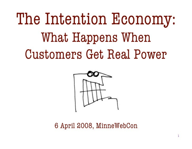 The Intention Economy:quot;    What Happens Whenquot;  Customers Get Real Power          6 April 2008, MinneWebCon        ...
