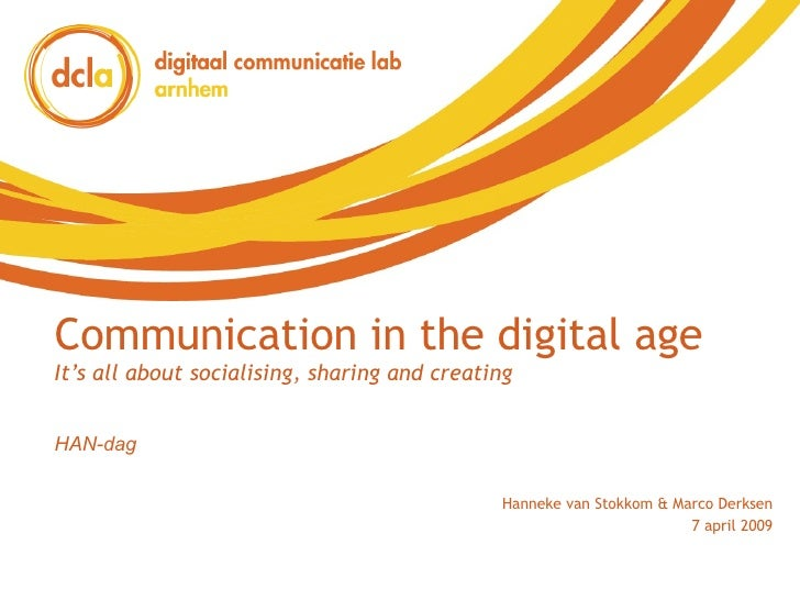 Communication in the digital age It's all about socialising, sharing and creating Hanneke van Stokkom & Marco Derksen 7 ap...