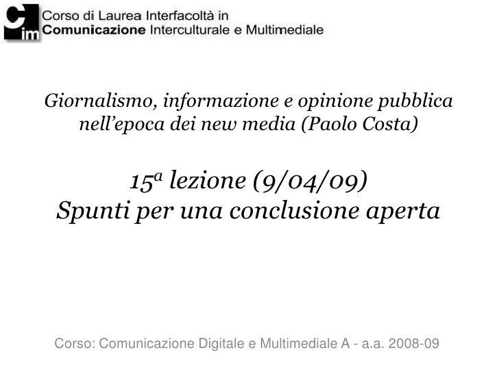 Giornalismo, informazione e opinione pubblica     nell'epoca dei new media (Paolo Costa)          15a lezione (9/04/09)  S...