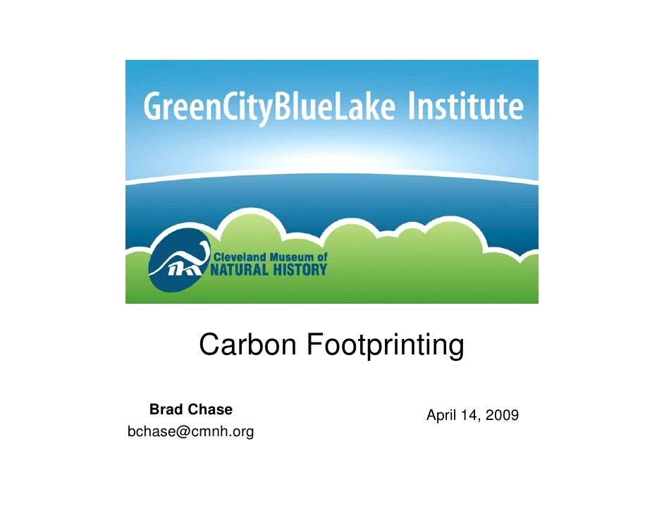 Carbon Footprinting    Brad Chase           April 14, 2009 bchase@cmnh.org