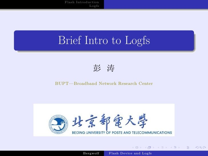 Flash Introduction                 Logfs      Brief Intro to Logfs                   彭 涛 BUPT—Broadband Network Research C...