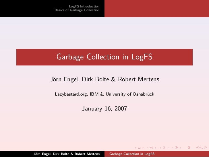 LogFS Introduction            Basics of Garbage Collection             Garbage Collection in LogFS         J¨rn Engel, Dir...