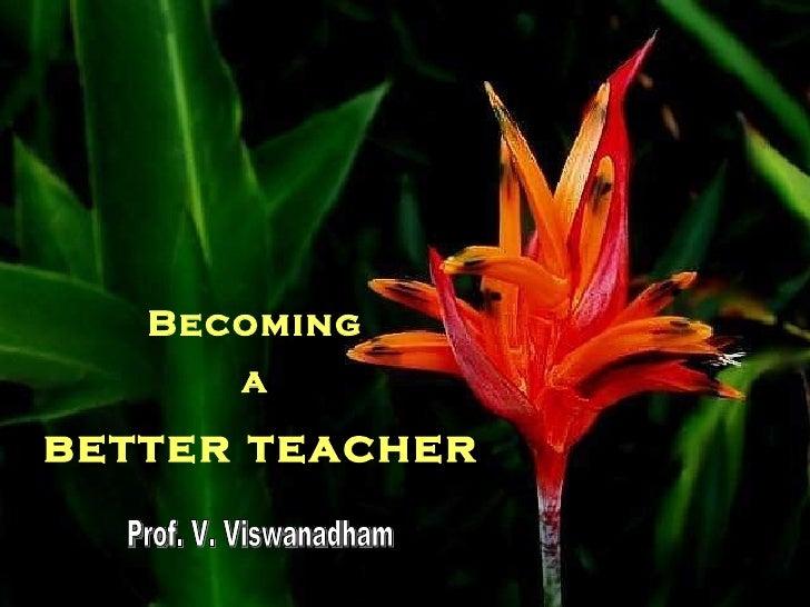 Becoming  a  better teacher Prof. V. Viswanadham