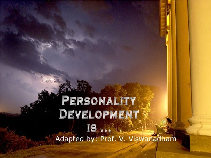 Personality Development is ... Adapted by: Prof. V. Viswanadham
