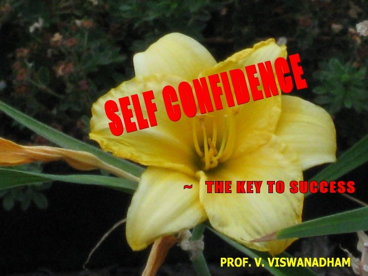 SELF CONFIDENCE ~  THE KEY TO SUCCESS PROF. V. VISWANADHAM