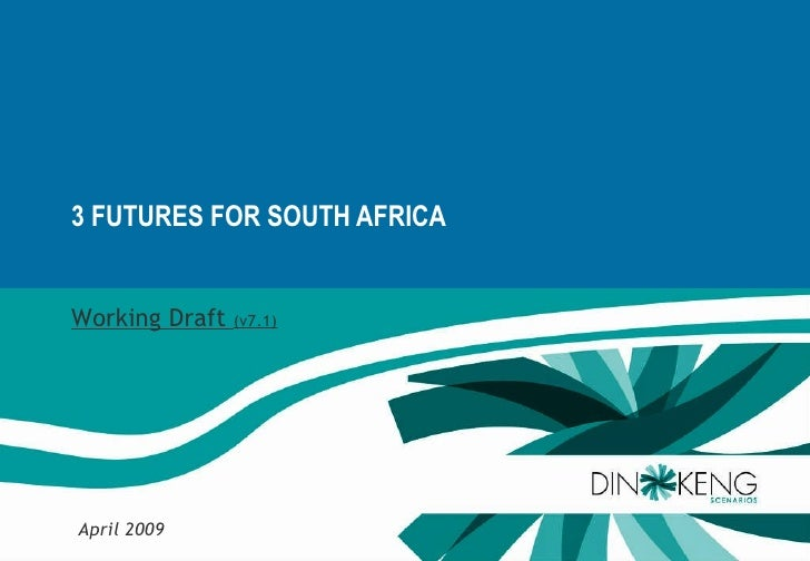3 FUTURES FOR SOUTH AFRICA Working Draft  (v7.1) April 2009