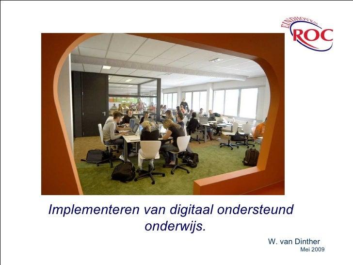 Implementeren van digitaal ondersteund onderwijs.  W. van Dinther Mei 2009