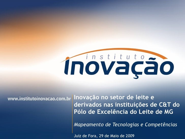 Inovação no setor de leite e derivados nas instituições de C&T do Pólo de Excelência do Leite de MG Mapeamento de Tecnolog...