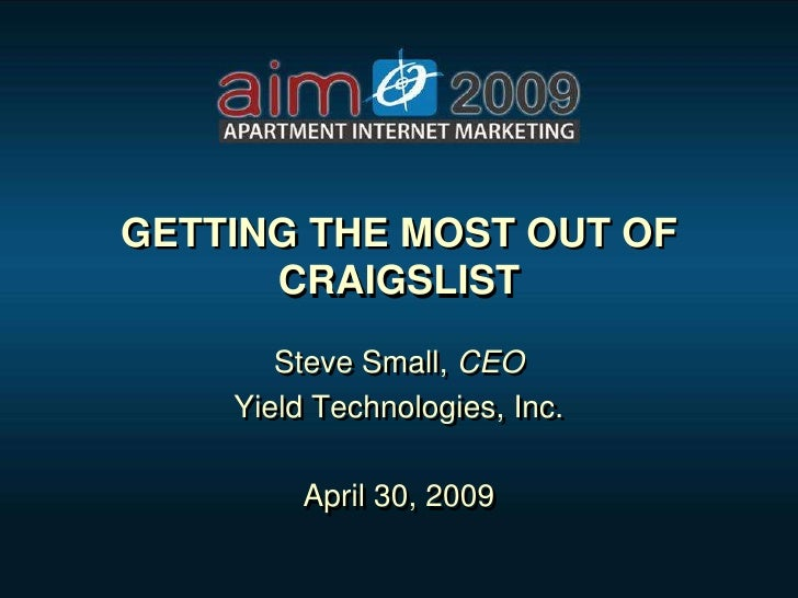 GETTING THE MOST OUT OF       CRAIGSLIST        Steve Small, CEO     Yield Technologies, Inc.           April 30, 2009