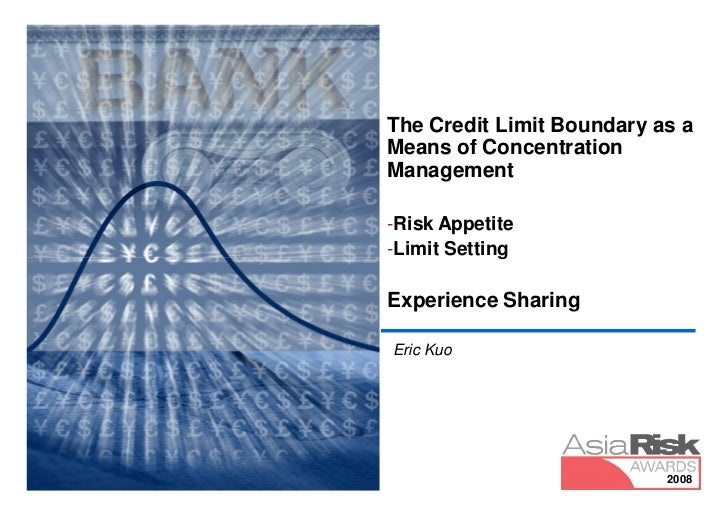 The Credit Limit Boundary as aMeans of ConcentrationManagement-Risk Appetite-Limit SettingExperience SharingEric Kuo      ...